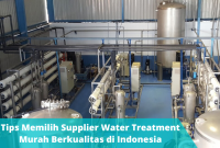Tips Memilih Supplier Water Treatment Murah Berkualitas di Indonesia