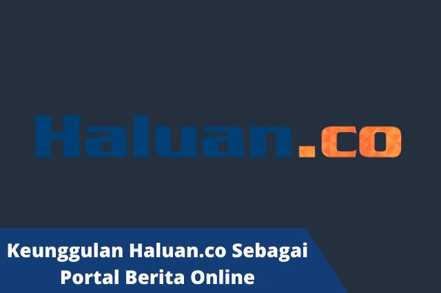 Keunggulan Haluan.co Sebagai Portal Berita Online