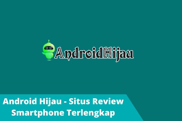 Android Hijau - Situs Review Smartphone Terlengkap