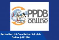 Berita Hari Ini Cara Daftar Sekolah Online Juli 2020