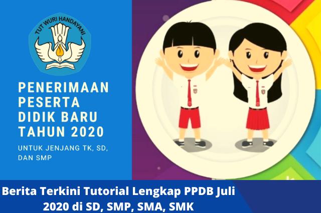Berita Terkini Tutorial Lengkap PPDB Juli 2020 di Jenjang SD, SMP, SMA, SMK